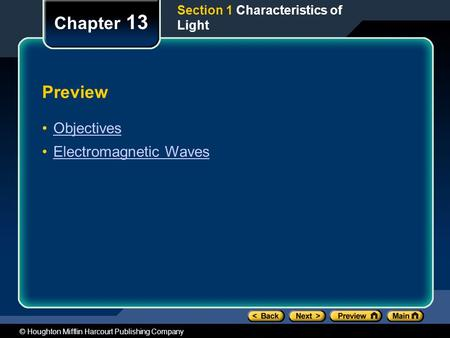 © Houghton Mifflin Harcourt Publishing Company Preview Objectives Electromagnetic Waves Chapter 13 Section 1 Characteristics of Light.