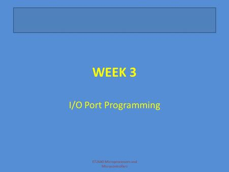 WEEK 3 I/O Port Programming ET2640 Microprocessors and Microcontrollers.