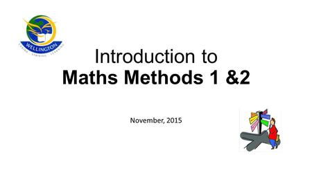 Introduction to Maths Methods 1 &2 November, 2015.