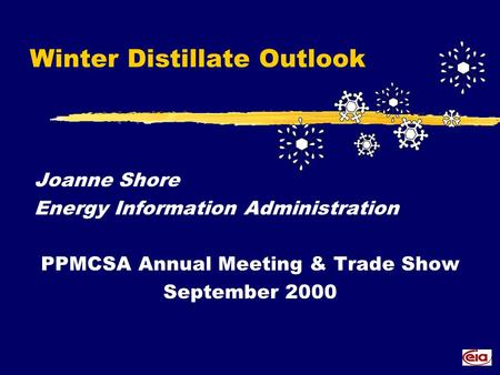 Winter Distillate Outlook Joanne Shore Energy Information Administration PPMCSA Annual Meeting & Trade Show September 2000.