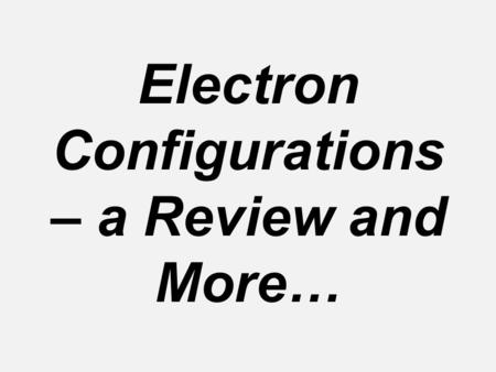 Electron Configurations – a Review and More…. Electron Configurations e- configuration notation: Reminder – this notation uses # of e- in a sublevel as.