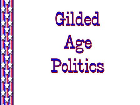 Gilded Age Politics Summary 1. Corrupt Politics (Political Machines) 2. Second-rate politicians 3. Extremely close elections 4. Focus on business (laissez-