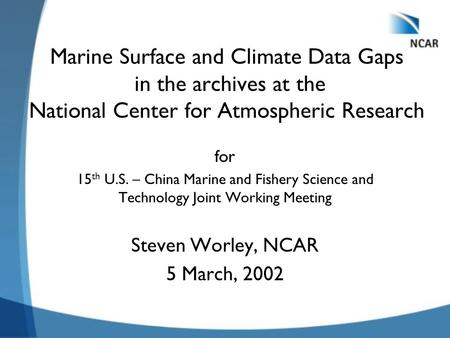 Marine Surface and Climate Data Gaps in the archives at the National Center for Atmospheric Research for 15 th U.S. – China Marine and Fishery Science.