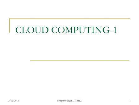 3/12/2013Computer Engg, IIT(BHU)1 CLOUD COMPUTING-1.