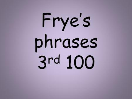 Frye's phrases 3 rd 100. Near the car Between the lines.