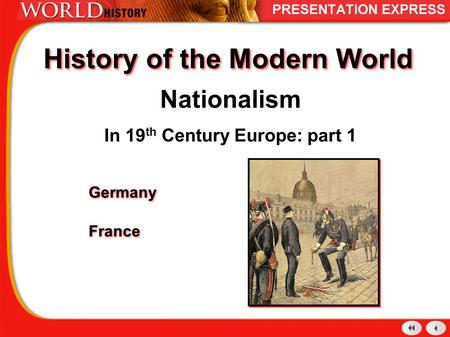 History of the Modern World Nationalism In 19 th Century Europe: part 1 Germany France Germany France.