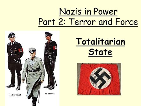 Totalitarian State Nazis in Power Part 2: Terror and Force.