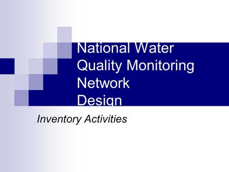 National Water Quality Monitoring Network Design Inventory Activities.