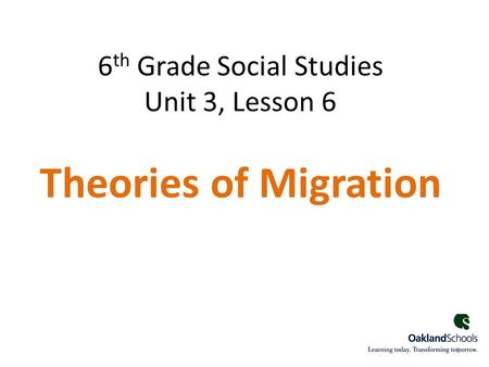 6 th Grade Social Studies Unit 3, Lesson 6 Theories of Migration 1.
