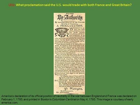 LEQ: What proclamation said the U.S. would trade with both France and Great Britain? America's declaration of its official position of neutrality in the.
