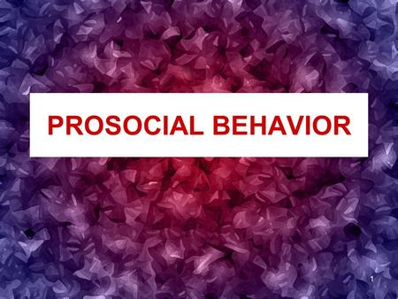 1 PROSOCIAL BEHAVIOR. 2 What is Prosocial Behavior? Prosocial Behavior is voluntary behavior that is carried out to benefit another person.