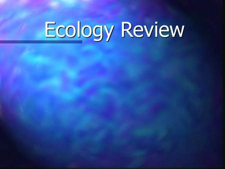 Ecology Review. Environment Living Things Energy Types of Interactions Misc. $100 $200 $300 $400 $500.