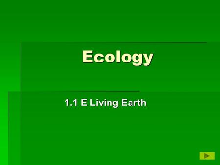 Ecology 1.1 E Living Earth. Living Earth   The part of Earth that supports life is the biosphere (BI uh sfihr).   The biosphere includes the top portion.