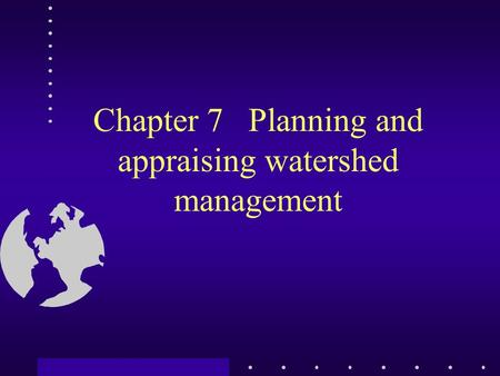 Chapter 7 Planning and appraising watershed management.