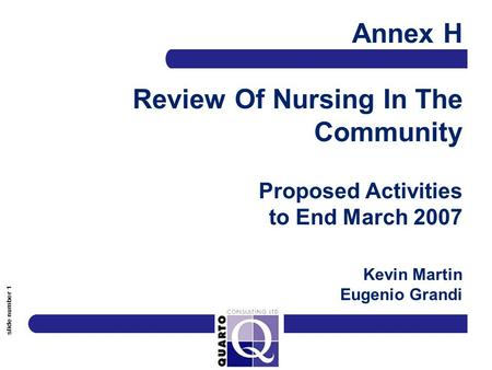 Slide number 1 Annex H Review Of Nursing In The Community Proposed Activities to End March 2007 Kevin Martin Eugenio Grandi.