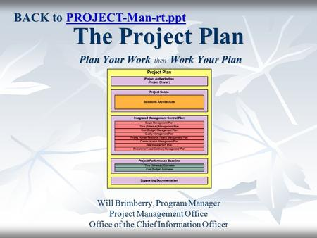The Project Plan Plan Your Work, then Work Your Plan Will Brimberry, Program Manager Project Management Office Office of the Chief Information Officer.