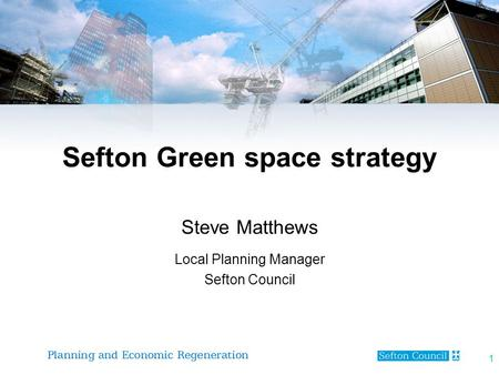 1 Sefton Green space strategy Steve Matthews Local Planning Manager Sefton Council.
