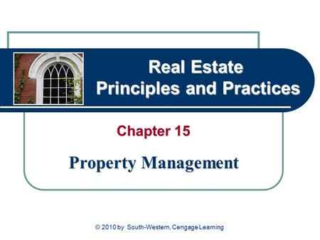 Real Estate Principles and Practices Chapter 15 Property Management © 2010 by South-Western, Cengage Learning.
