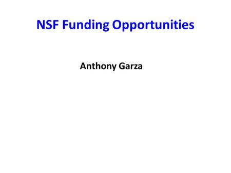 NSF Funding Opportunities Anthony Garza. General Funding Opportunities Standard proposals or investigator-initiated research projects (submission once.