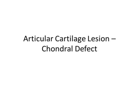 Articular Cartilage Lesion – Chondral Defect