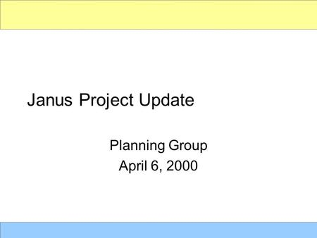 Janus Project Update Planning Group April 6, 2000.