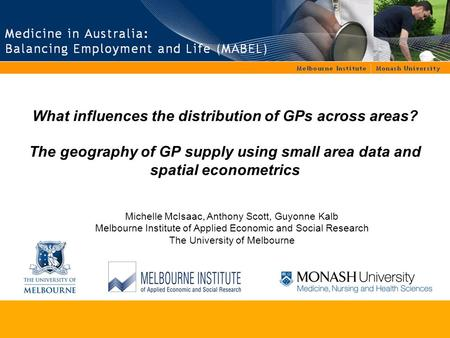 What influences the distribution of GPs across areas? The geography of GP supply using small area data and spatial econometrics Michelle McIsaac, Anthony.