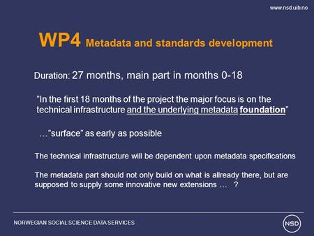 "Www.nsd.uib.no NORWEGIAN SOCIAL SCIENCE DATA SERVICES WP4 Metadata and standards development Duration: 27 months, main part in months 0-18 ""In the first."