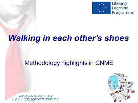 Walking in each other's shoes LLP Link 2013-1-DE3-COM06-36083 2 Walking in each other's shoes Methodology highlights in CNME.