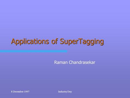 8 December 1997Industry Day Applications of SuperTagging Raman Chandrasekar.
