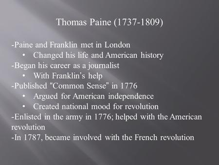 Thomas Paine (1737-1809) -Paine and Franklin met in London Changed his life and American history -Began his career as a journalist With Franklin's help.