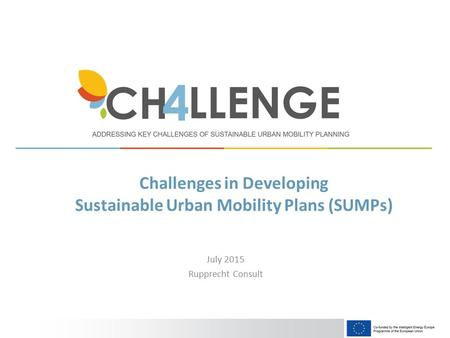 July 2015 Rupprecht Consult Challenges in Developing Sustainable Urban Mobility Plans (SUMPs)