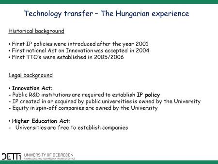 Technology transfer – The Hungarian experience Legal background Innovation Act: - Public R&D institutions are required to establish IP policy - IP created.