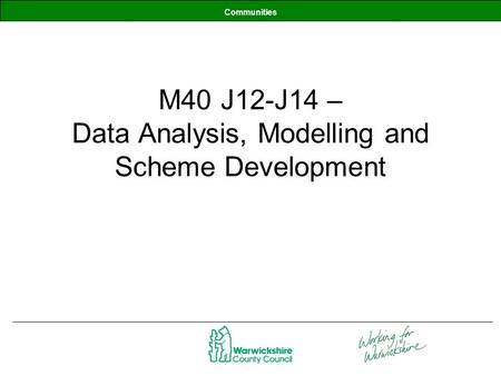 Communities M40 J12-J14 – Data Analysis, Modelling and Scheme Development.