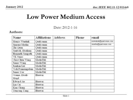 Doc.:IEEE 802.11-12/0114r0 January 2012 Low Power Medium Access Date: 2012-1-16 Slide 1 Authors: