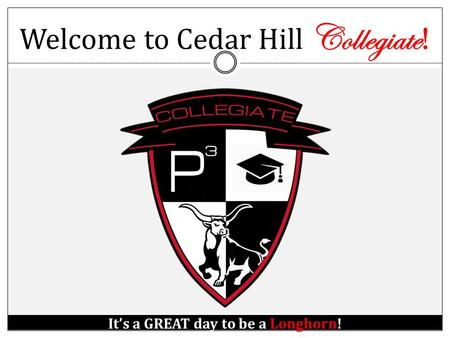Welcome to Cedar Hill Collegiate ! It's a GREAT day to be a Longhorn!