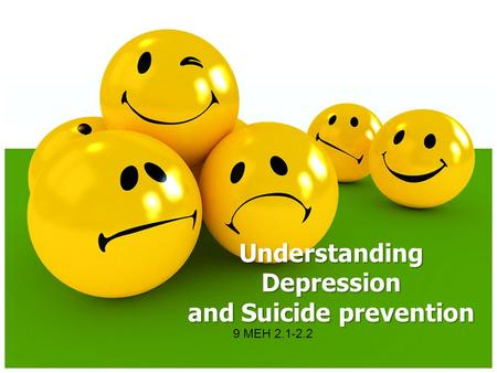 Understanding Depression and Suicide prevention 9 MEH 2.1-2.2.