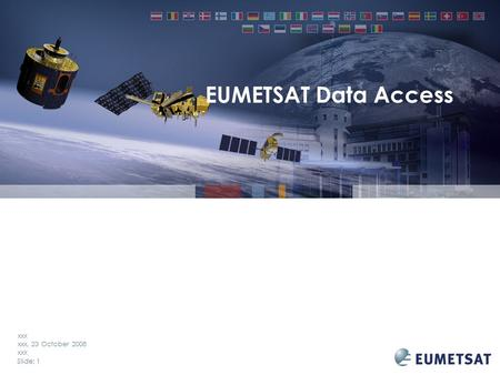 Slide: 1 xxx xxx, 23 October 2008 xxx EUMETSAT Data Access.