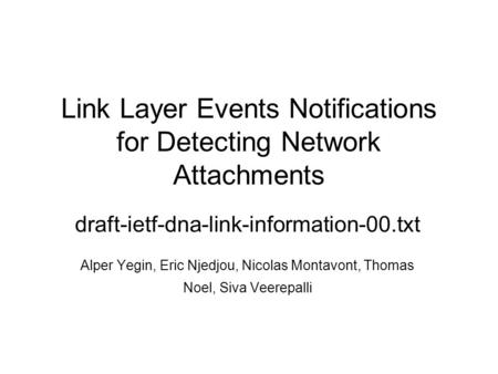 Link Layer Events Notifications for Detecting Network Attachments draft-ietf-dna-link-information-00.txt Alper Yegin, Eric Njedjou, Nicolas Montavont,
