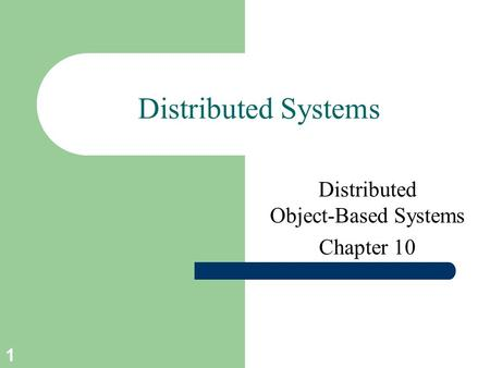 1 Distributed Systems Distributed Object-Based Systems Chapter 10.