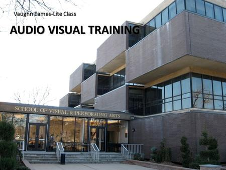 AUDIO VISUAL TRAINING Vaughn Eames-Lite Class. LITE CLASSROOM EQUIPMENT Lite Class LCD Projector/Built In Screen Laptop Connection (VGA Cord) Control.