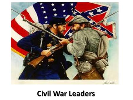 Civil War Leaders. Jefferson Davis President of the Confederacy -President of the Confederate States of America. He was also Commander - in - Chief of.