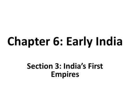 Section 3: India's First Empires