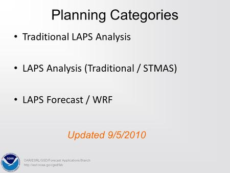 Planning Categories Traditional LAPS Analysis LAPS Analysis (Traditional / STMAS) LAPS Forecast / WRF  OAR/ESRL/GSD/Forecast.