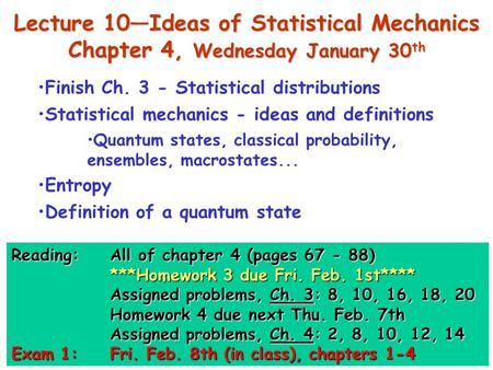 Lecture 10—Ideas of Statistical Mechanics Chapter 4, Wednesday January 30 th Finish Ch. 3 - Statistical distributions Statistical mechanics - ideas and.