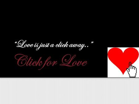 """Love is just a click away.."". Click for Love was established in 2006 by Chris Gant and Chelsea Parker. It was created because there is no other dating."