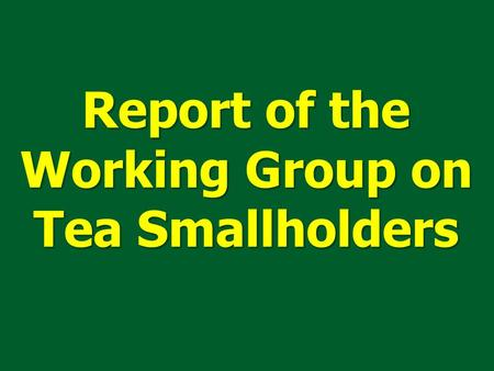 Report of the Working Group on Tea Smallholders. Smallholders have a prominent place in tea sector. Small holders constitute 73% in Sri Lanka, 60% in.