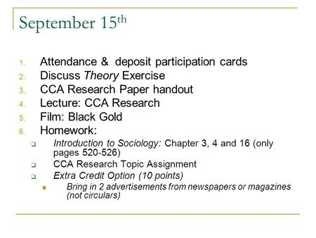 September 15 th 1. Attendance & deposit participation cards 2. Discuss Theory Exercise 3. CCA Research Paper handout 4. Lecture: CCA Research 5. Film: