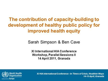 XI HIA International Conference - In Times of Crisis, Healthier Ways 14-15 April, Granada The contribution of capacity-building to development of healthy.