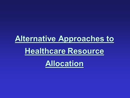 Alternative Approaches to Healthcare Resource Allocation.