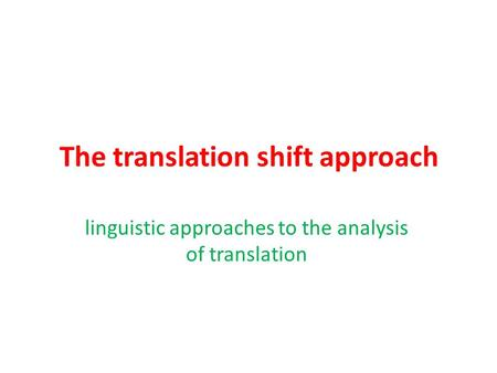 The translation shift approach linguistic approaches to the analysis of translation.